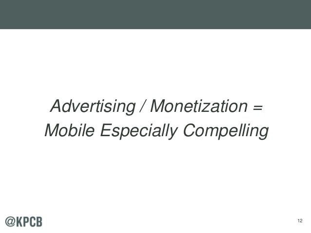 12 Advertising / Monetization = Mobile Especially Compelling