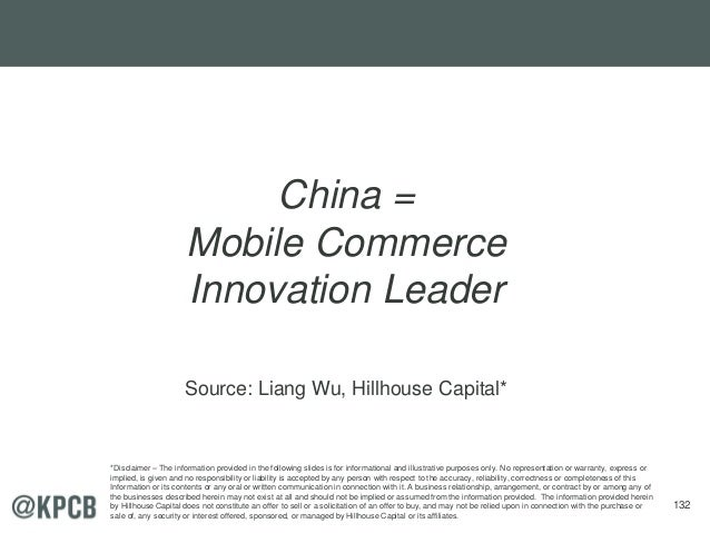 132 China = Mobile Commerce Innovation Leader Source: Liang Wu, Hillhouse Capital* *Disclaimer – The information provided ...
