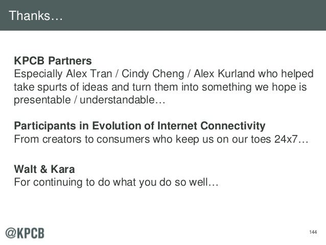 144 KPCB Partners Especially Alex Tran / Cindy Cheng / Alex Kurland who helped take spurts of ideas and turn them into som...
