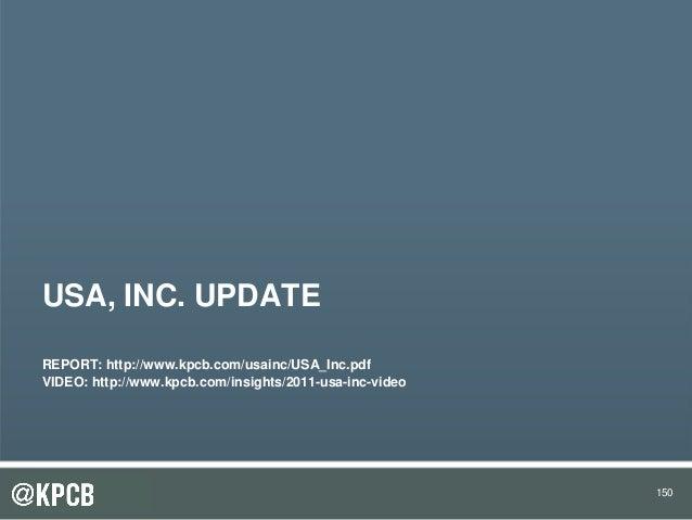 150 USA, INC. UPDATE REPORT: http://www.kpcb.com/usainc/USA_Inc.pdf VIDEO: http://www.kpcb.com/insights/2011-usa-inc-video...