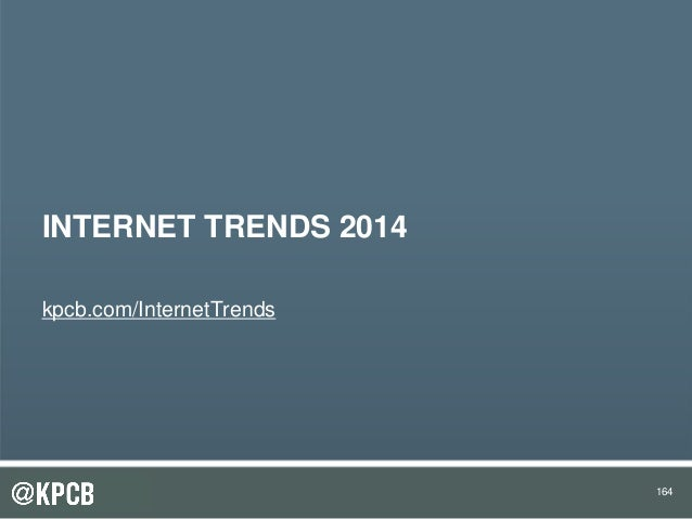 164164 INTERNET TRENDS 2014 kpcb.com/InternetTrends