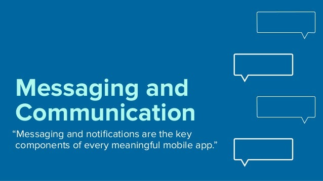 """""""Messaging and notifications are the key components of every meaningful mobile app."""" Messaging and Communication"""