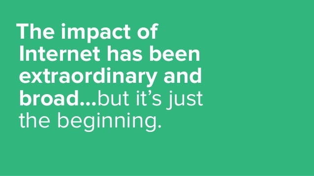 The impact of Internet has been extraordinary and broad…but it's just the beginning.