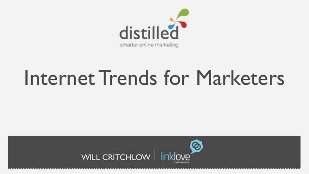 Internet Trends for Marketers      WILL CRITCHLOW