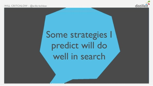 WILL CRITCHLOW - @willcritchlow                              Some strategies I                               predict will ...