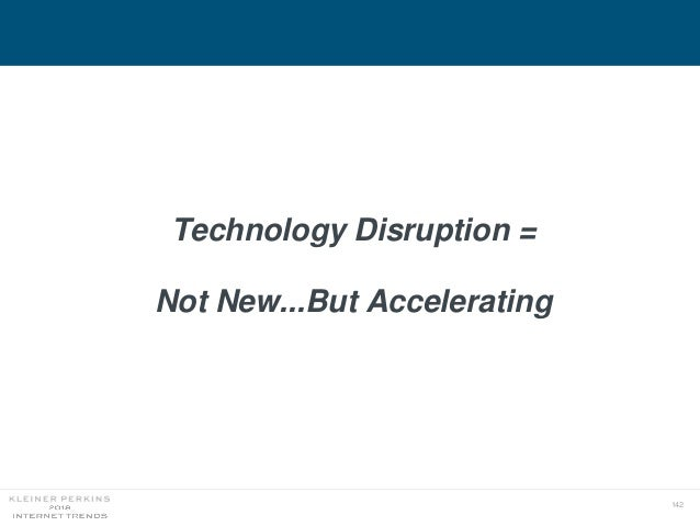 142 Technology Disruption = Not New...But Accelerating