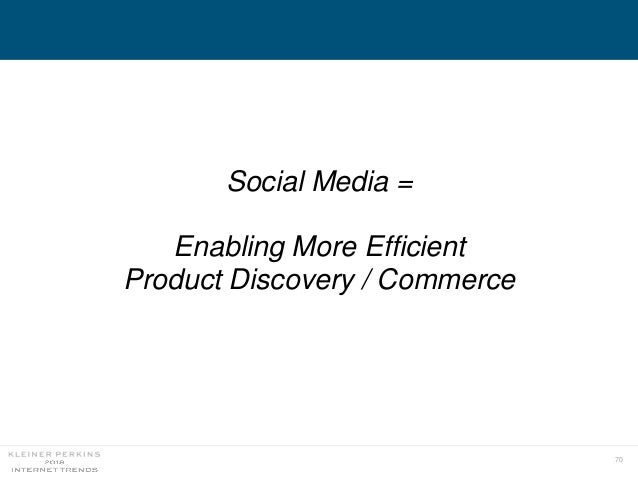 70 Social Media = Enabling More Efficient Product Discovery / Commerce