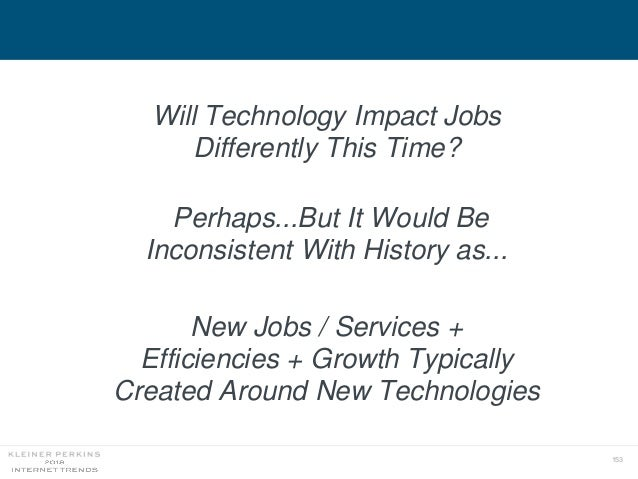 153 Will Technology Impact Jobs Differently This Time? Perhaps...But It Would Be Inconsistent With History as... New Jobs ...