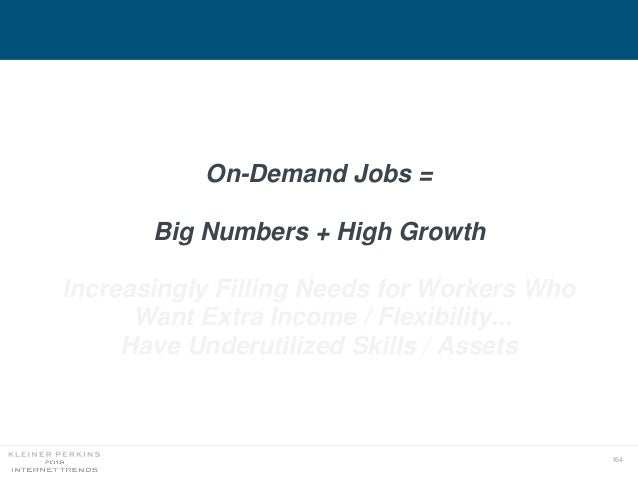 164 On-Demand Jobs = Big Numbers + High Growth Increasingly Filling Needs for Workers Who Want Extra Income / Flexibility....