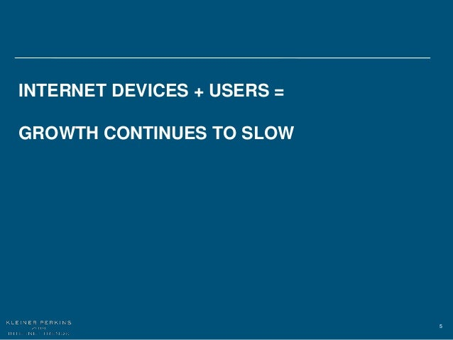5 INTERNET DEVICES + USERS = GROWTH CONTINUES TO SLOW