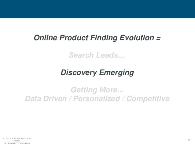 65 Online Product Finding Evolution = Search Leads… Discovery Emerging Getting More... Data Driven / Personalized / Compet...