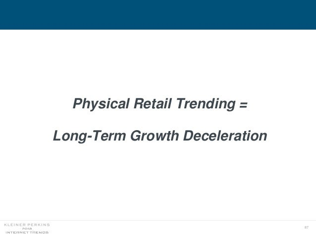 87 Physical Retail Trending = Long-Term Growth Deceleration