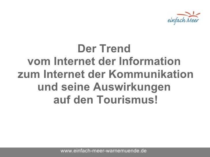 Der Trend vom Internet der Information zum Internet der Kommunikation und seine Auswirkungen auf den Tourismus! www.ein...