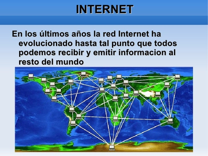 INTERNET <ul>En los últimos años la red Internet ha evolucionado hasta tal punto que todos podemos recibir y emitir inform...