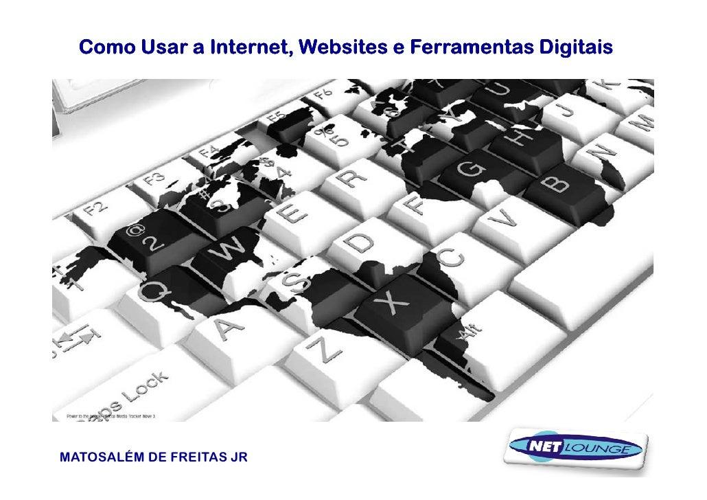 Como Usar a Internet, Websites e Ferramentas DigitaisMATOSALÉM DE FREITAS JR                                   1