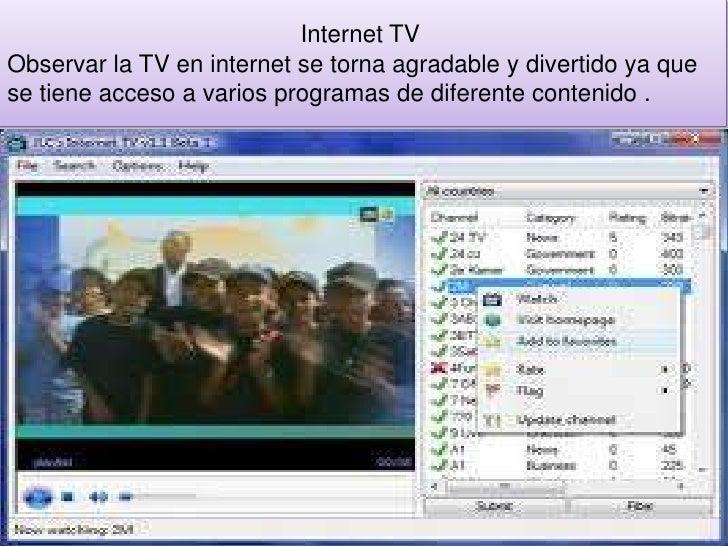 Internet TVObservar la TV en internet se torna agradable y divertido ya quese tiene acceso a varios programas de diferente...