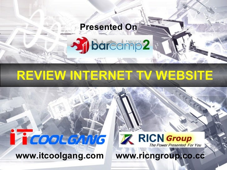 Presented On 2 REVIEW INTERNET TV WEBSITE www.itcoolgang.com www.ricngroup.co.cc