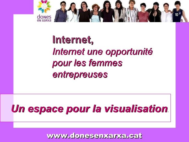 Un espace pour la visualisation . Internet,   Internet une opportunité pour les femmes entrepreuses