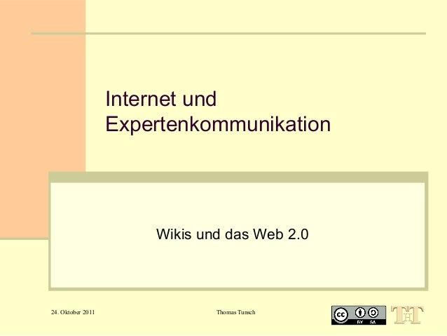 Internet und Expertenkommunikation  Wikis und das Web 2.0  24. Oktober 2011  Thomas Tunsch
