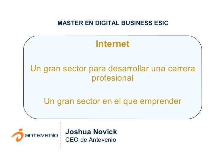 Internet Un gran sector para desarrollar una carrera profesional Un gran sector en el que emprender Joshua Novick CEO de A...