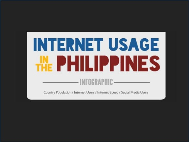 An Infographics About The Internet Usage In the Philippines 2014 Covering The Following: • Country Population • Number of ...