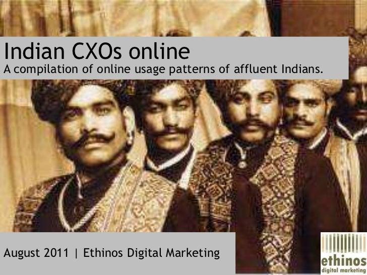 Indian CXOs online<br />A compilation of online usage patternsof affluent Indians.<br />August 2011 | Ethinos Digital Mark...