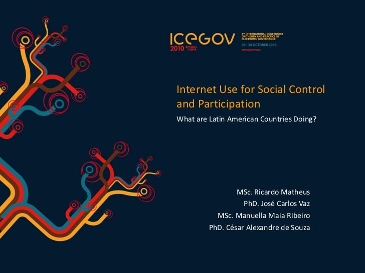 <ul><li>Internet Use for Social Control and Participation </li></ul><ul><li>MSc. Ricardo Matheus </li></ul><ul><li>PhD. Jo...