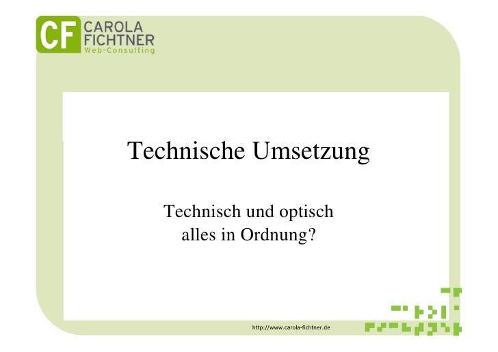 Technische Umsetzung    Technisch und optisch     alles in Ordnung?                http://www.carola-fichtner.de