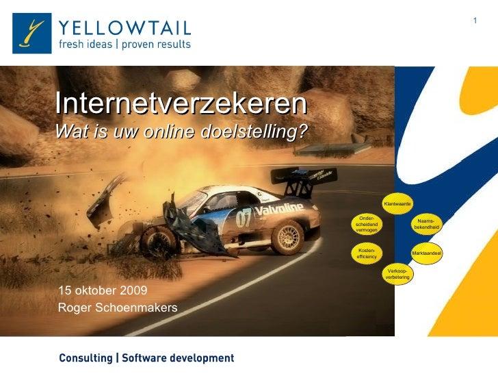 Internetverzekeren Wat is uw online doelstelling? 15 oktober 2009 Roger Schoenmakers Verkoop- verbetering Naams-  bekendhe...