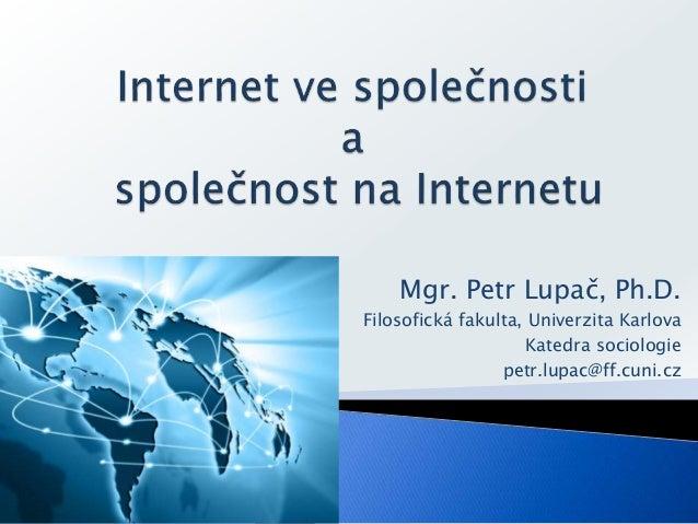 Mgr. Petr Lupač, Ph.D. Filosofická fakulta, Univerzita Karlova Katedra sociologie petr.lupac@ff.cuni.cz