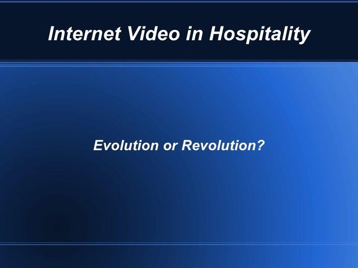 Internet Video in Hospitality Evolution or Revolution?