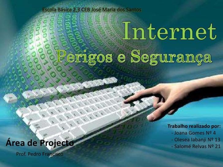 Escola Básica 2,3 CEB José Maria dos Santos<br />Internet<br />Perigos e Segurança<br />Trabalho realizado por:<br />     ...