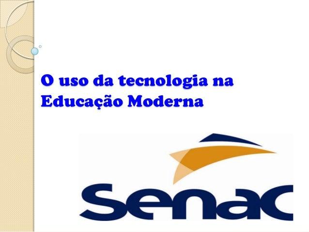 O uso da tecnologia naEducação Moderna