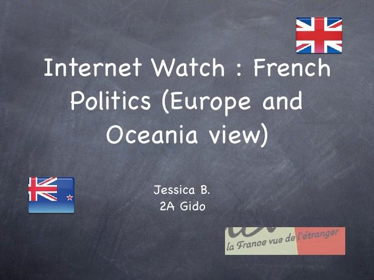 Internet Watch : French  Politics (Europe and     Oceania view)        Jessica B.         2A Gido