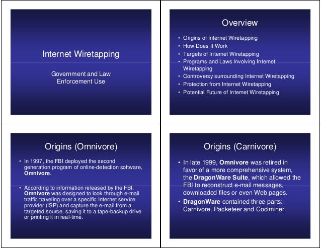 Internet WiretappingGovernment and LawEnforcement UseOverview• Origins of Internet Wiretapping• How Does It Work• Targets ...