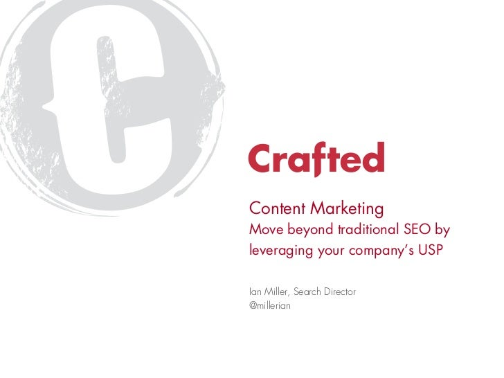 Content MarketingMove beyond traditional SEO byleveraging your company's USPIan Miller, Search Director@millerian