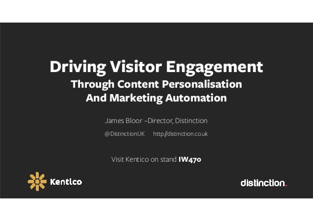 Driving Visitor Engagement Through Content Personalisation And Marketing Automation James Bloor –Director, Distinction @Di...