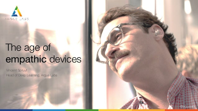 The age of  empathic devices @arguslabs Vincent Spruyt Head of Deep Learning, Argus Labs
