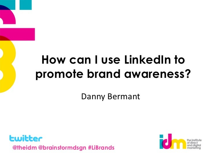 How can I use LinkedIn to       promote brand awareness?                      Danny Bermant@theidm @brainstormdsgn #LiBrands