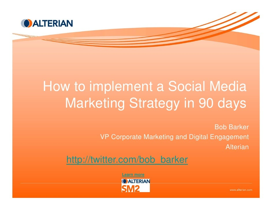 How to implement a Social Media   Marketing Strategy in 90 days                                                Bob Barker ...