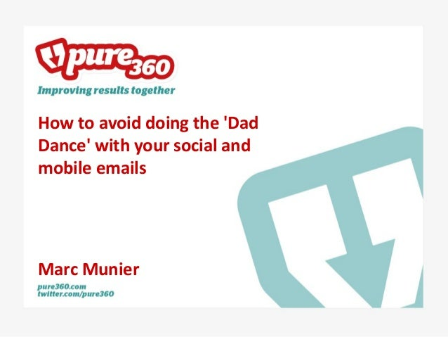 How to avoid doing the DadDance with your social andmobile emailsMarc Munier