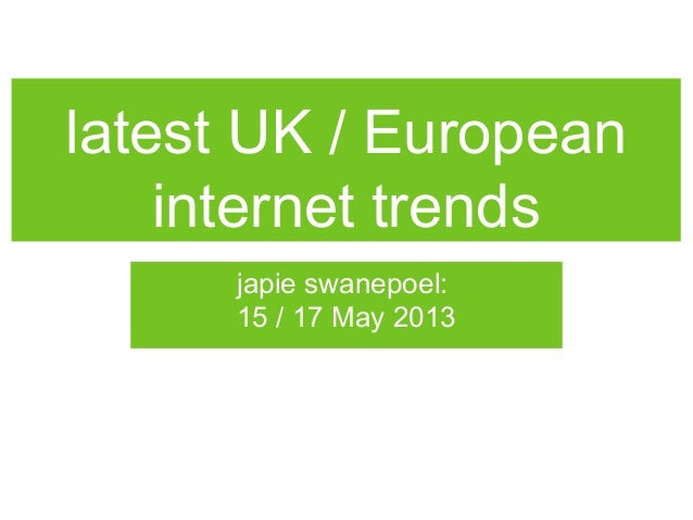 latest UK / Europeaninternet trendsjapie swanepoel:15 / 17 May 2013