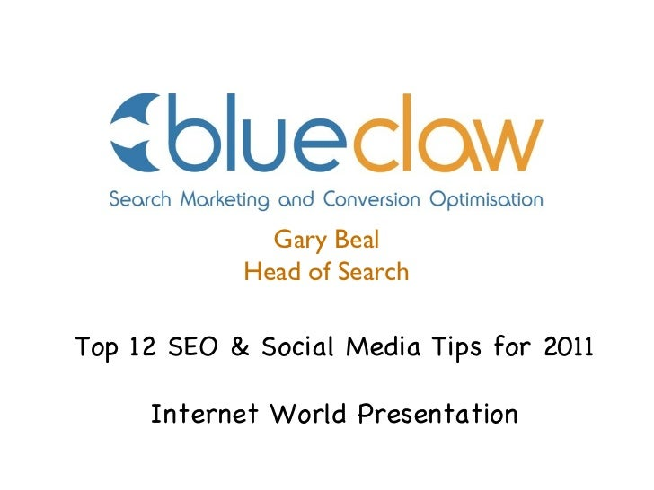 Gary Beal Head of Search Top 12 SEO & Social Media Tips for 2011 Internet World Presentation