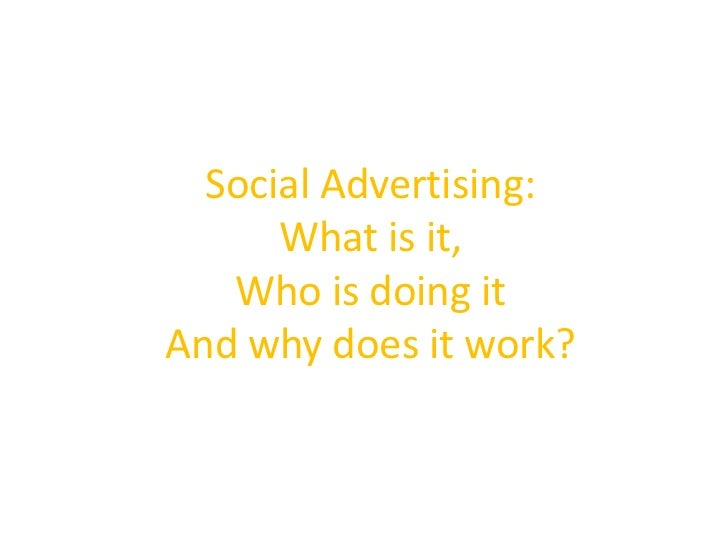 Social Advertising:<br />What is it,<br />Who is doing it<br />And why does it work?<br />