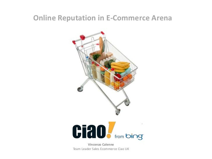 Online Reputation in E-Commerce Arena<br />Vincenzo CalenneTeam Leader Sales Ecommerce Ciao UK<br />