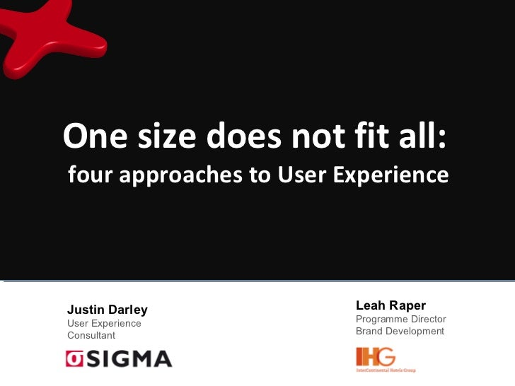 One size does not fit all:  four approaches to User Experience Leah Raper Programme Director Brand Development Justin Darl...