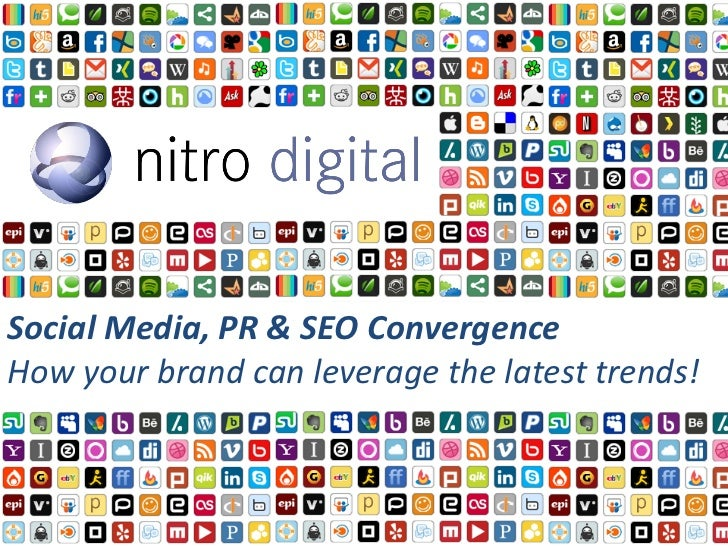 Social Media, PR & SEO ConvergenceHow your brand can leverage the latest trends!