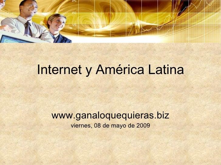 Internet y América Latina www.ganaloquequieras.biz viernes, 08 de mayo de 2009