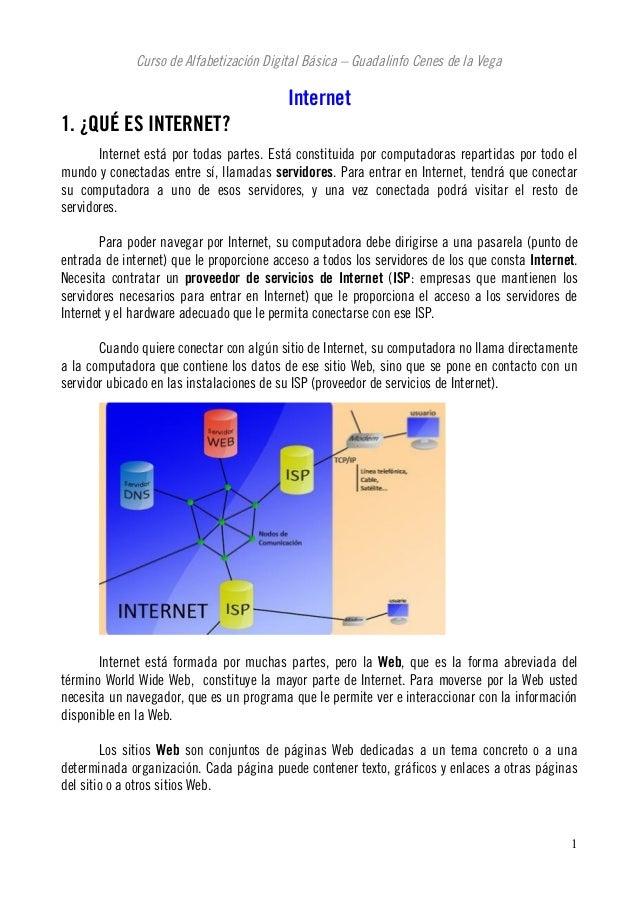 Curso de Alfabetización Digital Básica – Guadalinfo Cenes de la Vega Internet 1. ¿QUÉ ES INTERNET? Internet está por todas...