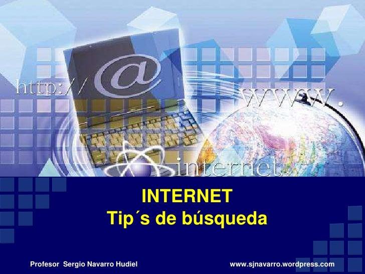 INTERNET Tip´s de búsqueda<br />Profesor  Sergio Navarro Hudiel                                               www.sjnavarr...